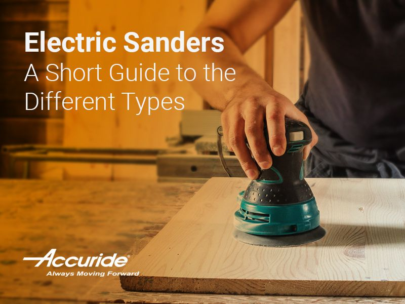 Electric Sanders: A Short Guide to the Different Types