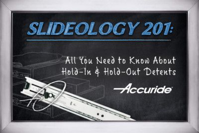 Accuride - No Need to Relent When Your Drawer Has a Detent