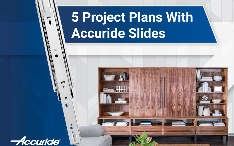 5 Project Plans with Accuride Drawer Slides